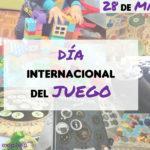 Día Internacional del Juego 28 de Mayo